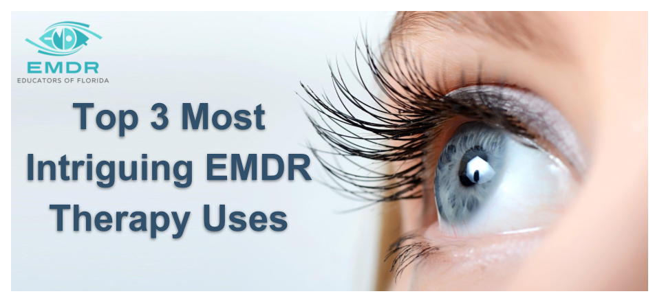 Top 3 Most Intriguing EMDR Therapy Uses