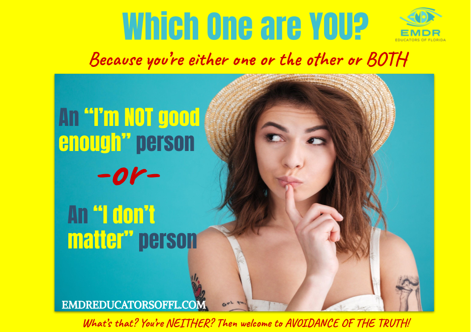 "EMDR asks, ""Are You an I Don't Matter Person or an I'm Not Good Enough Person?"""